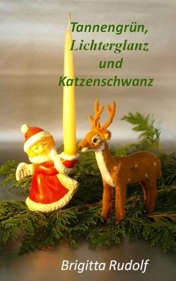 Tannengrün, Lichterglanz und Katzenschwanz von Rudolf,  Brigitta