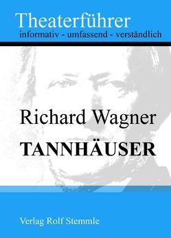 Tannhäuser – Theaterführer im Taschenformat zu Richard Wagner von Stemmle,  Rolf