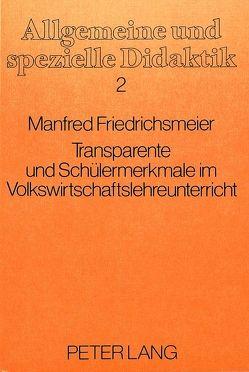 Tansparente und Schülermerkmale im Volkswirtschaftslehreunterricht von Friedrichsmeier,  Manfred