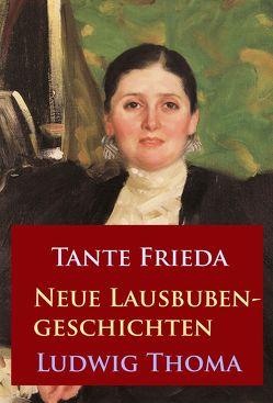 Tante Frieda – Neue Lausbubengeschichten von Thoma,  Ludwig