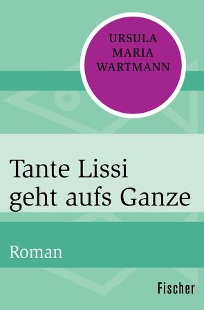Tante Lissi geht aufs Ganze von Wartmann,  Ursula Maria
