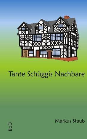 Tante Schüggis Nachbare von Staub,  Markus