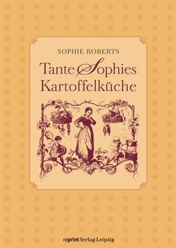 Tante Sophies Kartoffelküche von Roberts,  Sophie