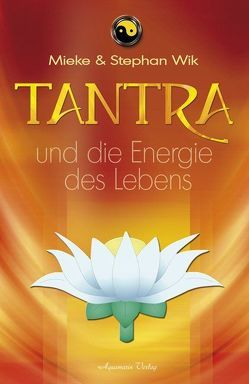 Tantra und die Energie des Lebens (Broschiert) von Wik,  Stephan und Mieke