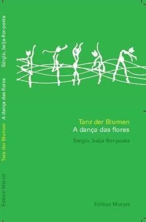 Tanz der Blumen /A dança dos flores von Herrmann,  Franz J, Motzet,  Robert, Sérgio,  beija-flor-poeta
