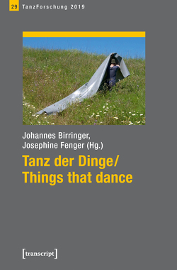 Tanz der Dinge/Things that dance von Birringer,  Johannes, Fenger,  Josephine
