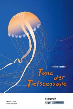 Tanz der Tiefseequalle Stefanie Höfler – Lehrerheft von Grüner,  Martina, Schoberth,  Daniel