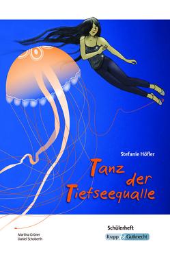 Tanz der Tiefseequalle Stefanie Höfler – Schülerheft von Grüner,  Martina, Schoberth,  Daniel