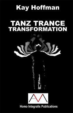 TANZ TRANCE TRANSFORMATION von Hoffman,  Kay