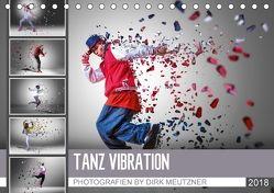 Tanz Vibration (Tischkalender 2018 DIN A5 quer) von Meutzner,  Dirk