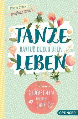 Tanze barfuß durch dein Leben von Franz,  Beatrice, Franz,  Maren, Pauluth,  Josephine