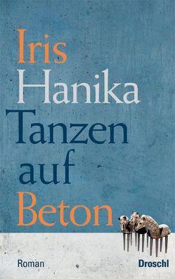Tanzen auf Beton von Hanika,  Iris