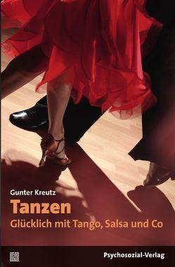 Tanzen – Glücklich mit Tango, Salsa und Co von Kreutz,  Gunter