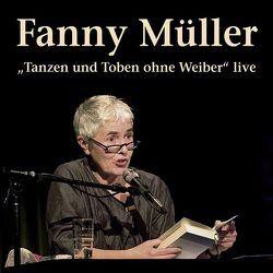 Tanzen und Toben ohne Weiber von Bittermann,  Klaus, Müller,  Fanny, Winkler,  Willi