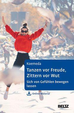 Tanzen vor Freude, Zittern vor Wut von Koemeda,  Margit