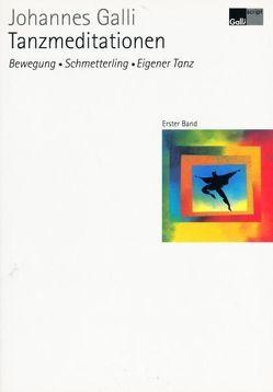 Tanzmeditationen / Tanzmeditationen – Erster Band: Bewegung, Schmetterling, Eigener Tanz von Galli,  Johannes
