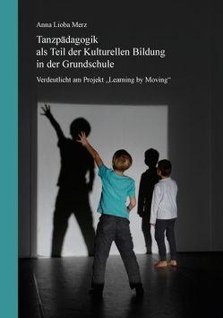 Tanzpädagogik als Teil der kulturellen Bildung in der Grundschule von Merz,  Anna Lioba