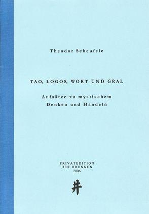 Tao, Logos, Wort und Gral von Scheufele,  Theodor