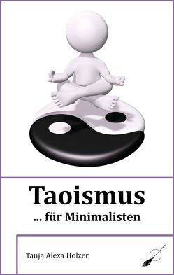 Taoismus … für Minimalisten von Holzer,  Tanja Alexa