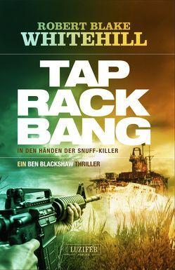 Tap Rack Bang – In den Händen der Snuff-Killer von Lohse,  Tina, Whitehill,  Robert Blake