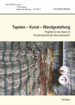 Tapeten – Kunst – Wandgestaltung von Ströter-Bender,  Jutta