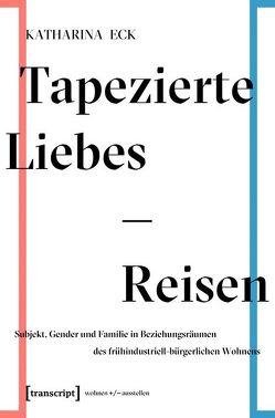 Tapezierte Liebes-Reisen von Eck,  Katharina