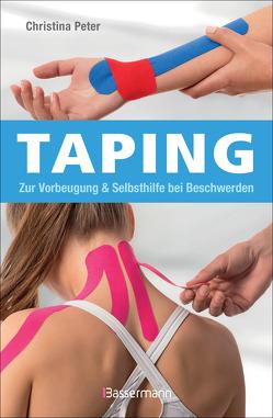 Taping. Gegen Muskelverspannungen, zur Unterstützung der Gelenke, Sehnen, Bänder und Faszien. Zur Linderung von Schmerzen, Entzündungen, Blutergüssen und Schwellungen von Peter,  Christina