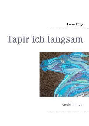 Tapir ich langsam von Lang,  Karin