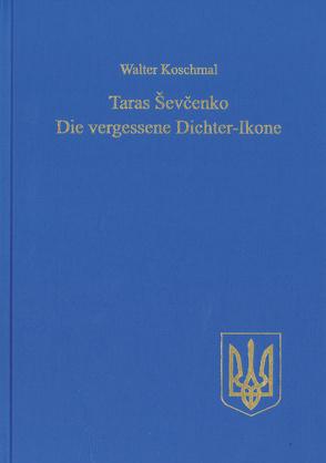 Taras Ševčenko: Die vergessene Dichter-Ikone von Koschmal,  Walter