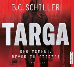 Targa – Der Moment, bevor du stirbst von Rotermund,  Sascha, Schiller,  B.C.