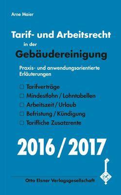 Tarif- und Arbeitsrecht in der Gebäudereinigung 2016/2017 von Maier,  Arne