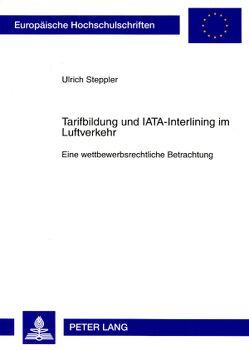 Tarifbildung und IATA-Interlining im Luftverkehr von Steppler,  Ulrich