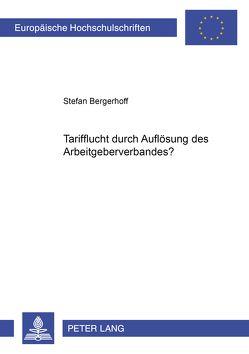 Tarifflucht durch Auflösung des Arbeitgeberverbandes? von Bergerhoff,  Stefan