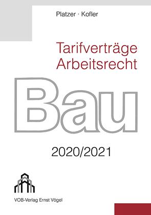 Tarifverträge Arbeitsrecht Bau 2020/2021 von Kofler,  Sebastian, Platzer,  Lothar