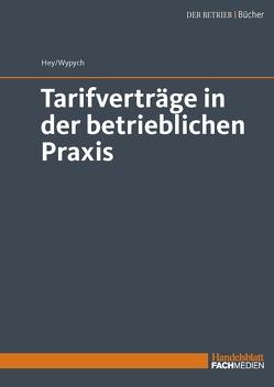 Tarifverträge in der betrieblichen Praxis von Hey,  Thomas, Wypych,  Dr. Artur-Konrad