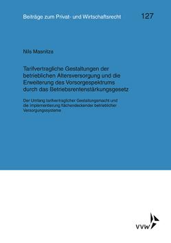 Tarifvertragliche Gestaltung der betrieblichen Altersversorgung und die Erweiterung des Vorsorgespektrums durch das Betriebsrentenstärkungsgesetz von Heiss,  Helmut, Herber,  Rolf, Masnitza,  Nils, Rolfs,  Christian, Roth,  Wulf-Henning, Wagner,  Gerhard, Weller,  Marc-Philippe