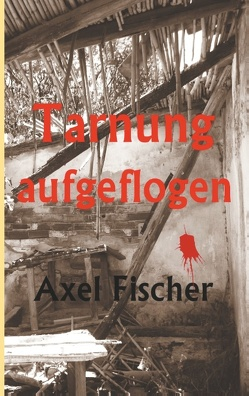 Tarnung aufgeflogen von Fischer,  Axel