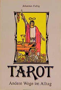 Tarot – Andere Wege im Alltag von Bürger,  Evelin, Fiebig,  Johannes