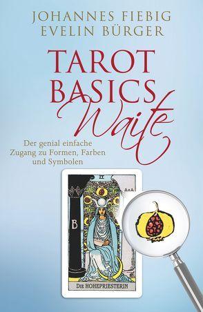 Tarot Basics Waite von Bürger,  Evelin, Fiebig,  Johannes