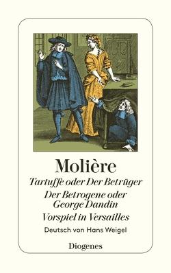 Tartuffe oder Der Betrüger / Der Betrogene oder George Dandin / Vorspiel in Ver von Molière, Weigel,  Hans