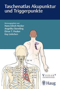 Taschenatlas Akupunktur und Triggerpunkte von Hecker,  Hans Ulrich, Liebchen,  Kay, Peuker,  Elmar T., Steveling,  Angelika