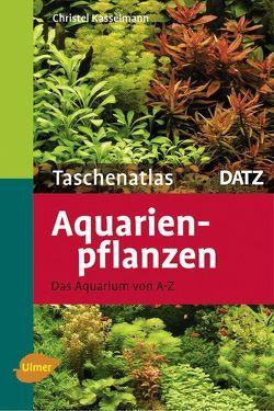 Taschenatlas Aquarienpflanzen von Kasselmann,  Christel