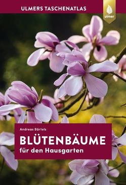 Taschenatlas Blütenbäume für den Hausgarten von Bärtels,  Andreas