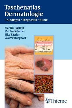 Taschenatlas Dermatologie von Burgdorf,  Walter, Röcken,  Martin, Sattler,  Elke, Schaller,  Martin