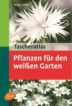 Taschenatlas Pflanzen für den weißen Garten von Urban,  Helga