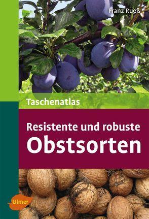 Taschenatlas resistente und robuste Obstsorten von Ruess,  Franz