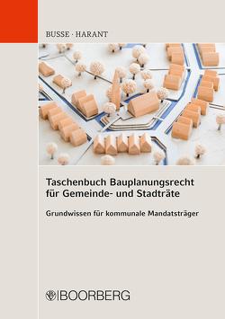 Taschenbuch Bauplanungsrecht für Gemeinde- und Stadträte von Busse,  Jürgen, Harant,  Thomas
