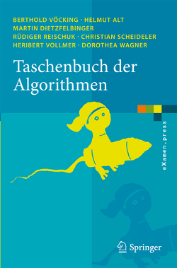 Taschenbuch der Algorithmen von Alt,  Helmut, Dietzfelbinger,  Martin, Reischuk,  Rüdiger, Scheideler,  Christian, Vöcking,  Berthold, Vollmer,  Heribert, Wagner,  Dorothea