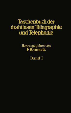 Taschenbuch der drahtlosen Telegraphie und Telephonie von Alberti,  E., Anders,  G., Backhaus,  H., Banneitz,  F., Carsten,  H., Deckert,  A., Eppen,  F., Esau,  A., Gehrts,  A., Gerlach,  E., Hahn,  W., Harbich,  H., Jaeger,  W., Korshenewsky,  N. v., Mayer,  H. F., Meßtorff,  G., Meyer,  U, Muth,  H., Pungs,  L., Pusch,  J., Sattelberg,  O., Scheibe,  A., Schulz,  H., Semm,  A.