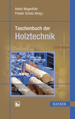 Taschenbuch der Holztechnik von Scholz,  Frieder, Wagenführ,  Andre